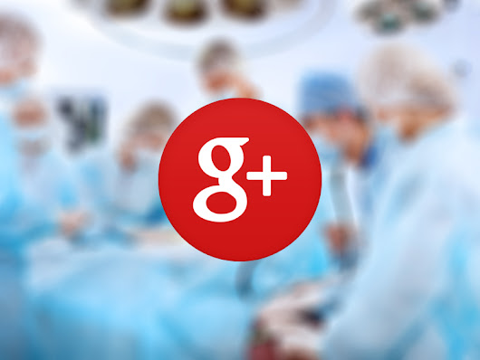 Why it's Important for All Plastic Surgeons to Embrace their Google+ Pages | Surgeon Boost