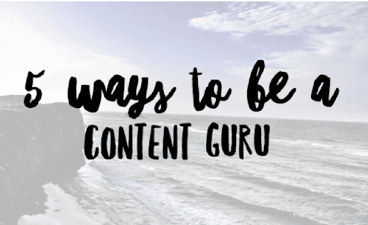 5 Ways to Be a Content Guru | Marketing Insider Group