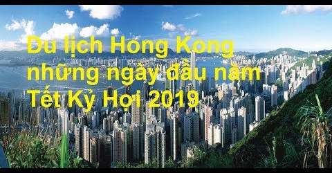 Du lịch Hong Kong những ngày đầu năm Tết Kỷ Hợi 2019