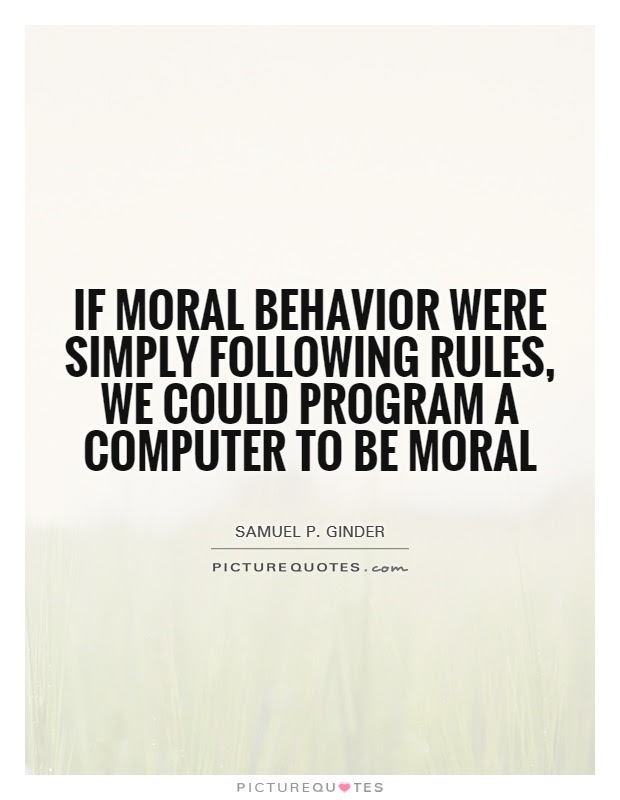 If Moral Behavior Were Simply Following Rules We Could Program