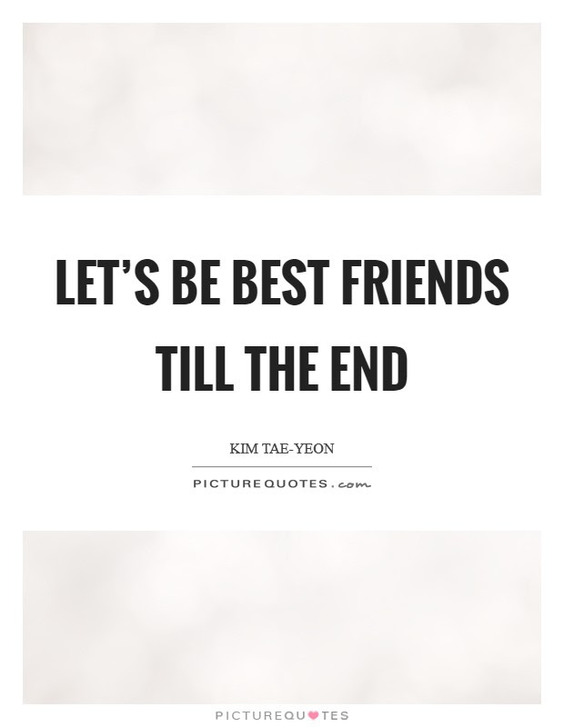 Lets Be Best Friends Till The End Picture Quotes