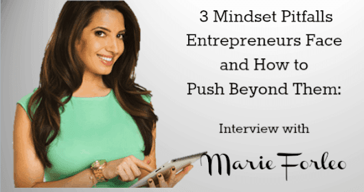 #024: 3 Mindset Pitfalls Entrepreneurs Face and How to Push Beyond Them: Interview with Marie Forleo