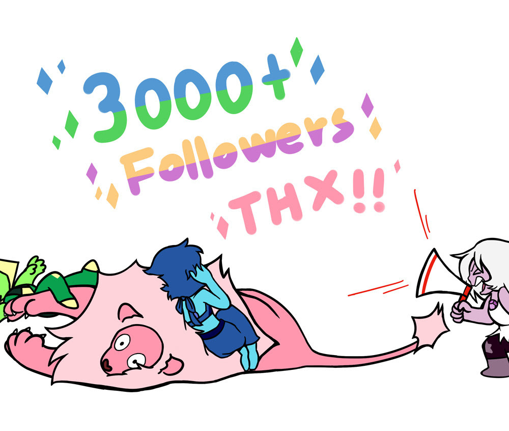 3000+ FOLLOWERS THANKS !!! Actually it's been weeks but I barely had time to draw so… I started using tumblr half year ago, drew a lot of Lapidot, made a lot of friends, I am glad I have you guys