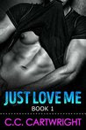 Just Love Me 1 : A New Adult Romance Series