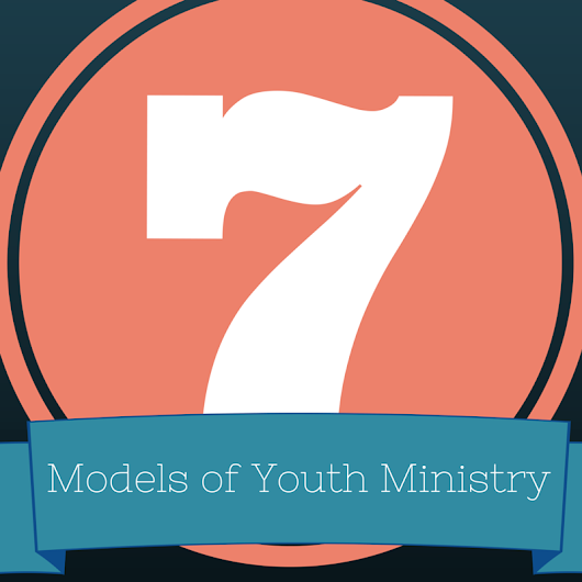 The Seven Basic Models of Youth Ministry - PART 1