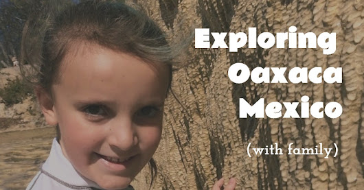 Things To Do with Kids in Oaxaca, Mexico