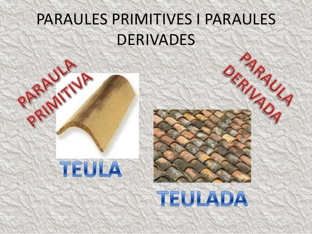 http://www.slideshare.net/josemanuelcremades/paraules-primitives-i-paraules-derivades-28381866?related=1