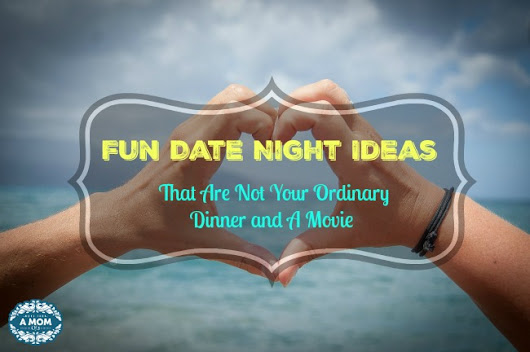 Fun Date Night Ideas That Are Not Your Ordinary Dinner and A Movie -
