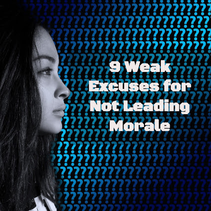 9 Weak Excuses for Not Leading Morale & One Overarching Truth