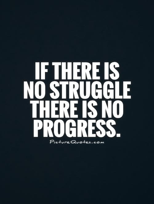If there is no struggle there is no progress Picture Quote #1