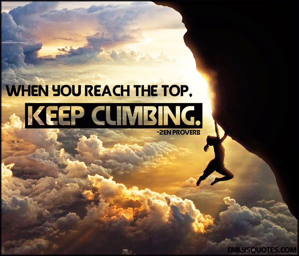 When You Reach The Top Keep Climbing Popular Inspirational Quotes