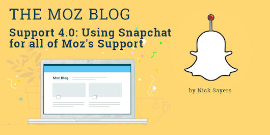 Support 4.0: Using Snapchat for all of Moz's Support