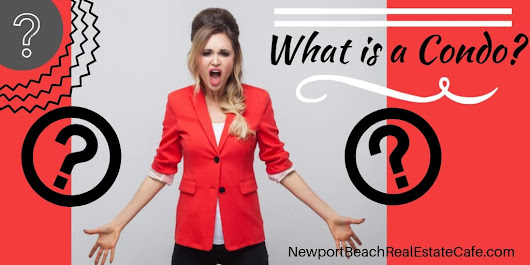 Considering Buying a Condo? Here is What You Need to Know! - Newport Beach Real Estate Cafe