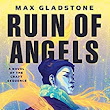 Amazon.com: The Ruin of Angels: A Novel of the Craft Sequence eBook: Max Gladstone: Kindle Store