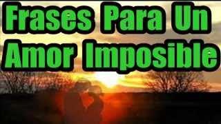 Frases Cortas De Amor Frases Para Un Amor Imposible