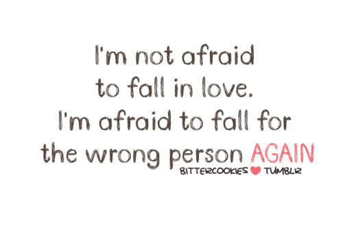 I Am Not Afraid To Fall In Lovei Am Afraid To Fall For The Wrong