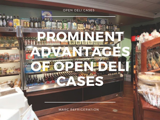 Prominent advantages of open deli cases