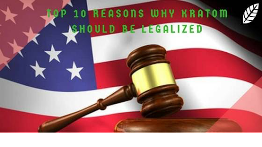 Top 10 Reasons Why #Kratom Should Be Legalized #KratomSavesLives #IamKratom