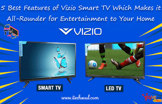 5 Best Features of Vizio Smart TV Which Makes it All-Rounder for Entertainment to Your Home - Itechsoul