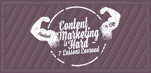 Content Marketing is Hard – 7 Lessons Learned