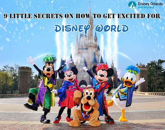 9 Little Secrets on How to Get Excited for Disney World - Disney Orlando And Beyond
