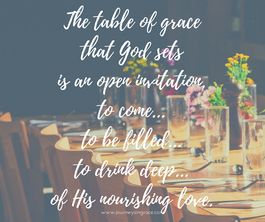 When we come to His Table of Grace...#GraceMoments Link Up - Journeys in Grace