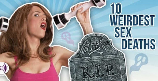 10 Weirdest Sex Deaths