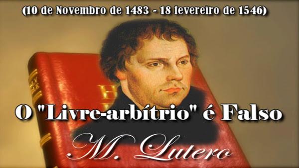 O Livre Arbítrio é Falso Martinho Lutero Josemar Bessa