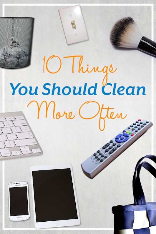 10 Things You Should Be Cleaning More Often