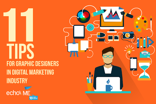 11 Tips For Graphic Designers In The Digital Marketing Industry!