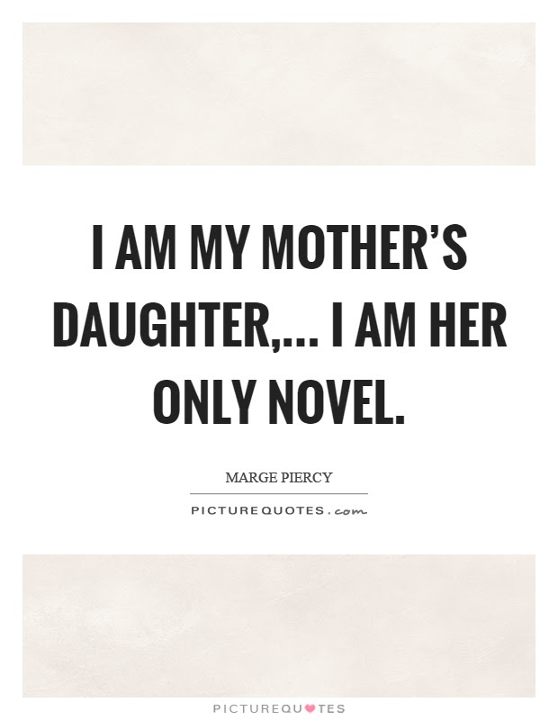 I Am My Mothers Daughter I Am Her Only Novel Picture Quotes