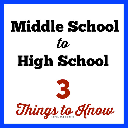 Middle School to High School 3 Things To Know - Latina Mama Rama