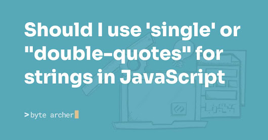 "Should I use 'single' or ""double-quotes"" for strings in JavaScript"
