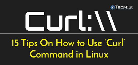 15 Tips On How to Use 'Curl' Command in Linux