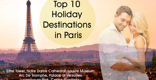 Top 10 Holiday Destinations in Paris - Europe Group Tours