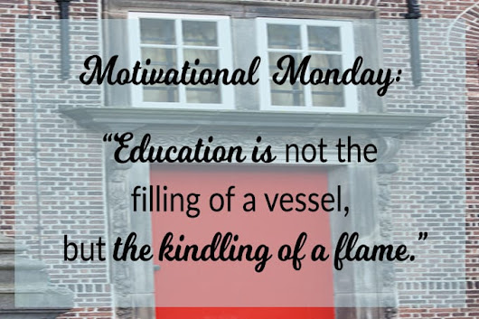 Motivational Monday: Education Is The Kindling of A Flame - The Teaching Cove