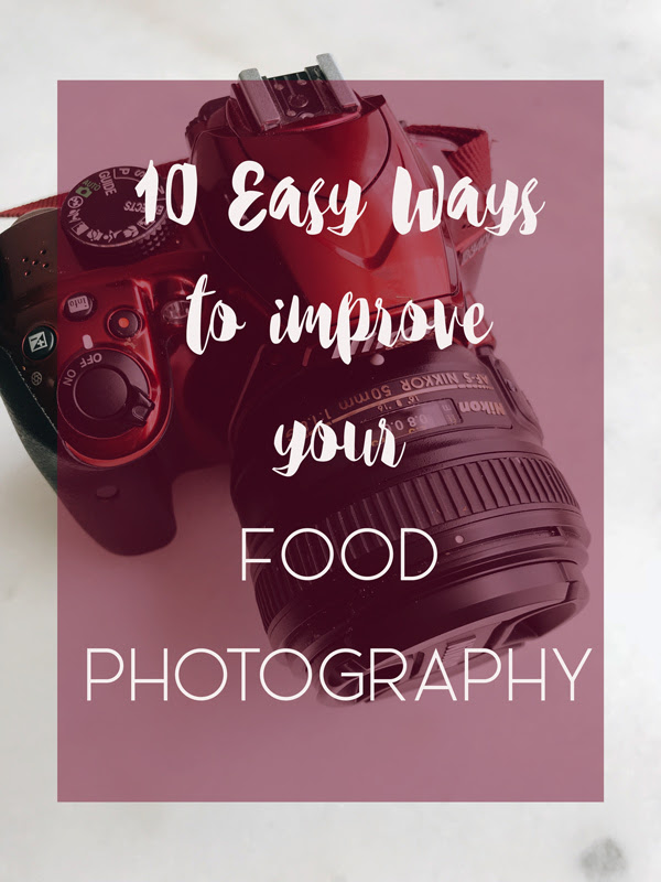 Easy Ways to Improve your Food Photography  10 tardily ways to improve your nutrient photography