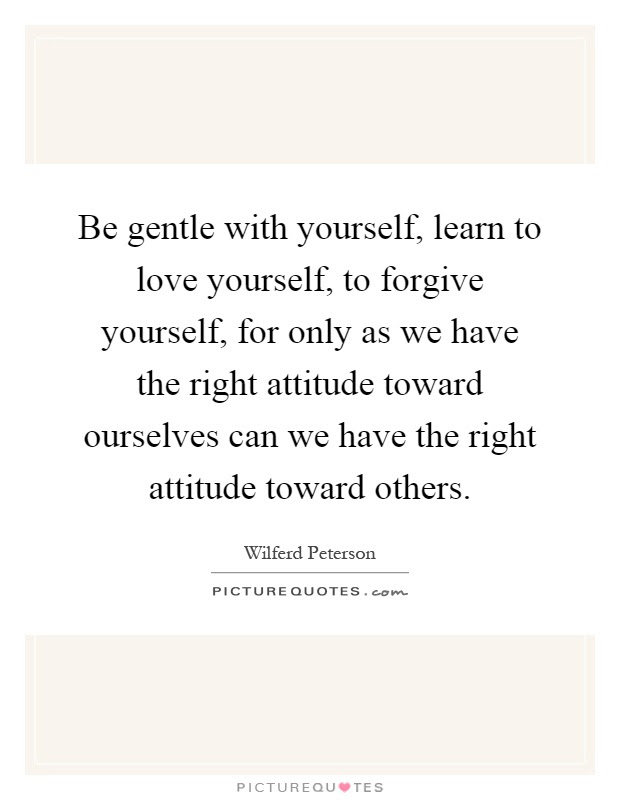 Be Gentle With Yourself Learn To Love Yourself To Forgive