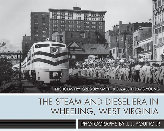 The Steam and Diesel Era in Wheeling, West Virginia: Photographs by J. J. Young Jr. | West Virginia University Press