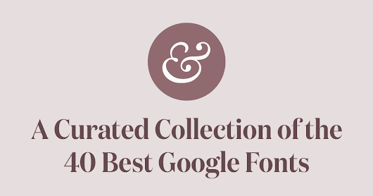 The 40 Best Google Fonts—A Curated Collection for 2017 · Typewolf