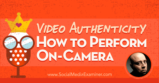 Video Authenticity: How to Perform On-Camera : Social Media Examiner
