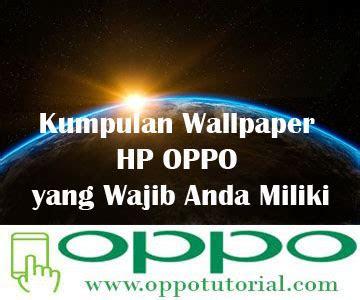 kumpulan wallpaper hp oppo  wajib  miliki