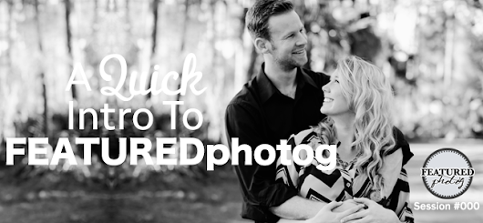 e000: A Quick Intro to FEATUREDphotog - FEATURED photog