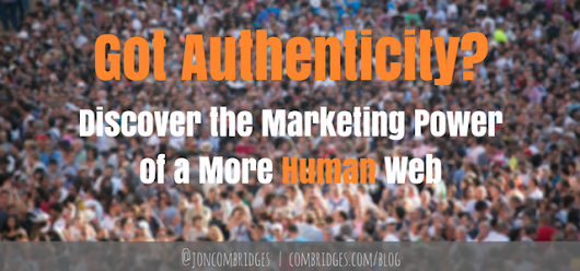 Authenticity & Loving to Help: The Marketing Power of a More Human Web