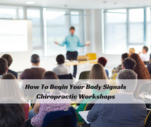 How To Begin Your Chiropractic Body Signals Workshop