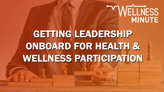 VIDEO: Getting Leadership Onboard for Health & Wellness Participation