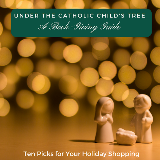 Under the Catholic Child's Christmas Tree: A Book-Giving Guide - Carolyn Astfalk, Author
