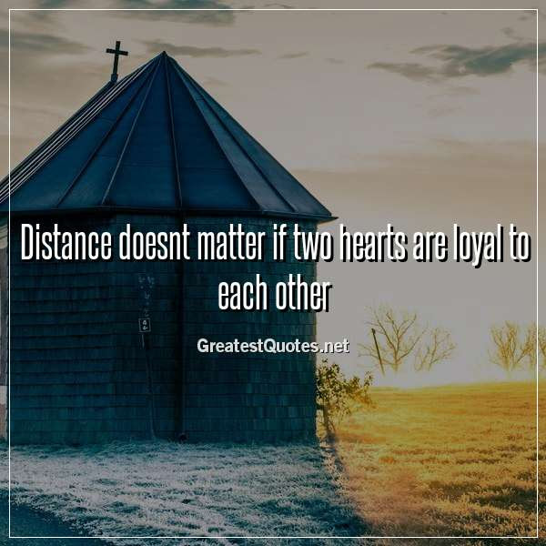 Distance Doesnt Matter If Two Hearts Are Loyal To Each Other Free