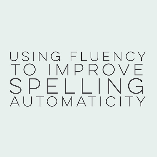 Using Fluency to Improve Spelling Automaticity