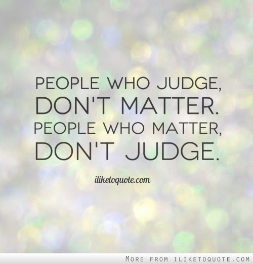 People Who Judge Dont Matter People Who Matter Dont Judge